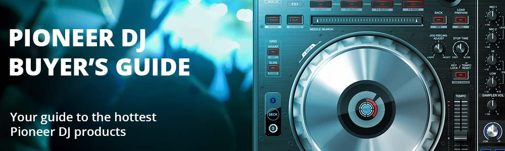 Pioneer DJ Buyer's Guide - Your Guide to the Hottest Pioneer DJ Products