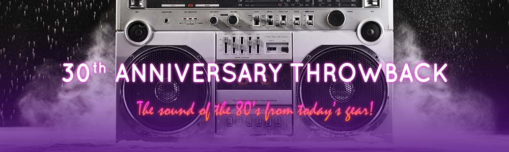 30th Anniversary Throw Back - The sound of the 80's from today's gear!