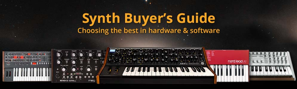 Synth Buyer's Guide - Choosing the best in hardware & software