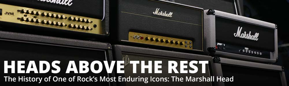 Heads Above the Rest - The History of One of Rock's Most Enduring Icons: The Marshall Head
