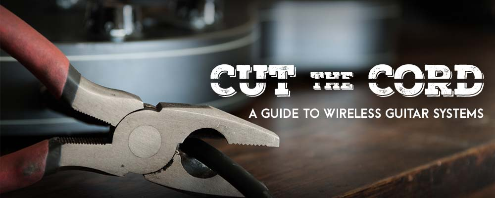 Cut the Cord - A Guide to Wireless Guitar Systems