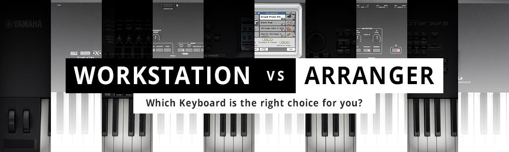 Workstation vs. Arranger - Which Keyboard is the right choice for you?
