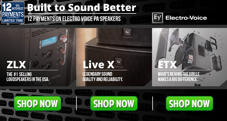 12 Payments on ETX, Live X, or ZLX Setups from Electro Voice