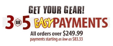 Get Your Gear! 3 or 5 Easy Payments!