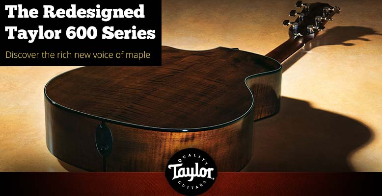 The Redesigned Taylor 600 Series