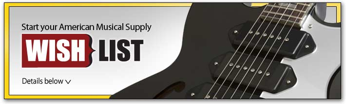 Create your American Musical Supply wish list here