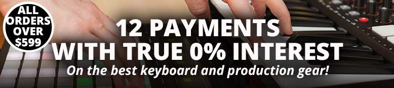 12 Payments with true 0% interest on the best keyboard and production gear!