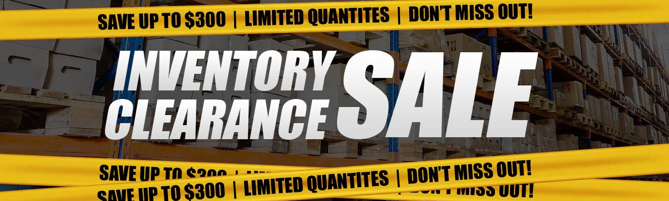 Inventory Clearance Sale! Save up to $300 Now!