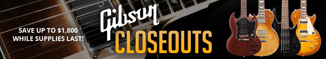 Gibson closeouts! Save up to $1,800 while supplies last!