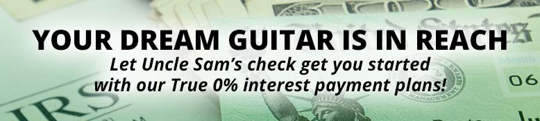 Your Dream Guitar is in Reach! Let Uncle Sam's check get your started with our true 0% interest payment plans!