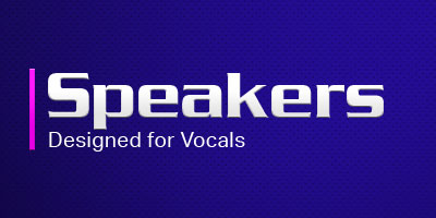 Speakers - Designed for Vocals